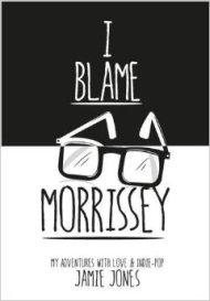 "Q&A with ""I Blame Morrissey"" author JamieJones"